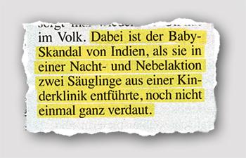 Dabei ist der Bayb-Skandal von Indien, als sie in einer Nacht- und Nebelaktion zwei Säuglinge aus einer Kinderklinik entführte, noch nicht einmal ganz verdaut.