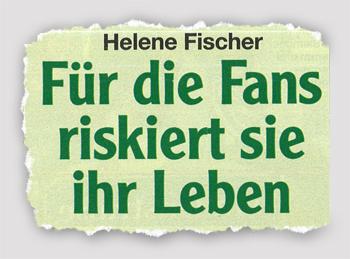 Helene Fischer - Für die Fans riskiert sie ihr Leben