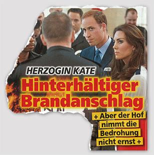 Herzogin Kate - Hinterhältiger Brandanschlag - + Aber der Hof nimmt die Bedrohung nicht ernst +