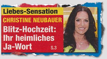 Liebes-Sensation - Christine Neubauer - Blitz-Hochzeit: Ihr heimliches Ja-Wort