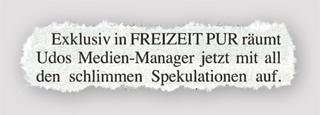 Exklusiv in Freizeit Pur räumt Udos Medien-Manager jetzt mit all den schlimmen Spekulationen auf.