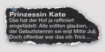 Prinzessin Kate - Das hat der Hof ja raffiniert eingefädelt: Alle sollten glauben, der Geburtstermin sei erst Mitte Juli. Doch offenbar war das ein Trick ...