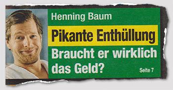 Henning Baum - Pikante Enthüllung - Braucht er wirklich das Geld?