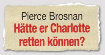 Pierce Brosnan - Hätte er Charlotte retten können?