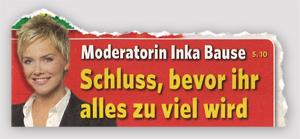 Moderatorin Inka Bause - Schluss, bevor ihr alles zu viel wird