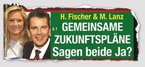 H. Fischer & M. Lanz - Gemeinsame Zukunftspläne? Sagen beide Ja?