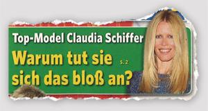 Top-Model Claudia Schiffer - Warum tut sie sich das bloß an?