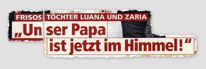 """Frisos Töchter Luana und Zaria - """"Unser Papa ist jetzt im Himmel!"""""""