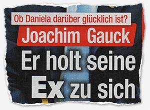 Ob Daniela darüber glücklich ist? - Joachim Gauck - Er holt seine Ex zu sich