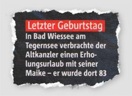 Letzter Geburtstag - In Bad Wiessee am Tegernsee verbrachte der Altkanzler einen Erholungsurlaub mit seiner Maike - er wurde dort 83