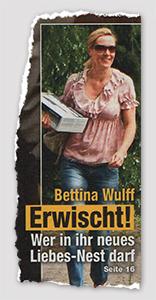 Bettina Wulff - Erwischt! Wer in ihr neues Liebes-Nest darf