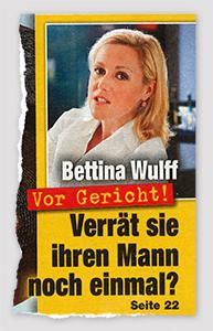 Bettina Wulff - Vor Gericht! - Verrät sie ihren Mann noch einmal?
