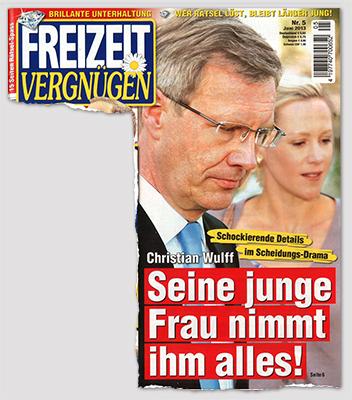 Schockierende Destails im Scheidungsdrama - Christian Wulff - Seine junge Frau nimmt ihm alles!