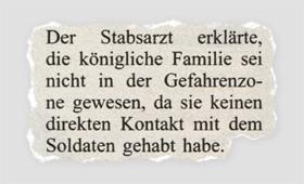 Der Stabsarzt erklräte, die königliche Familie sei nicht in der Gefahrenzone gewesen, da sie keinen direkten Kontakt mit dem Soldaten geahbt habe.