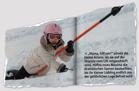 """Zu sehen ist Ariane, die vom Skilift durch den Schnee geschleift wird. Bildunterschrift: """"'Mama, hilf mir!' schreit die kleine Ariane, als sie auf der Skipiste vom Lift mitgeschleift wird. Hilflos muss Maxima die dramatischen Szenen beobachten, bis ihr kleiner Liebling endlich aus der gefährlichen Lage befreit wird"""""""