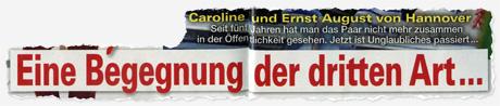 Caroline und Ernst August von Hannover - Seit fünf Jahren hat man das Paar nicht mehr zusammen in der Öffentlchkeit gesehen. Jetzt ist Unglaubliches passiert ... Eine Begegnung der dritten Art ...