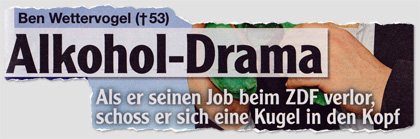 Ben Wettervogel - Alkohol-Drama - Als er seinen Job beim ZDF verlor, schoss er sich eine Kugel in den Kopf