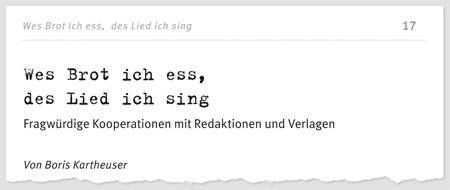 Wes Brot ich ess, des Lied ich sing - Fragwürdige Kooperationen mit Redaktionen und Verlagen - Von Boris Kartheuser
