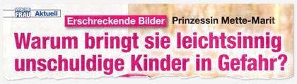 Erschreckende Bilder - Prinzessin Mette-Marit - Warum bringt sie leichtsinnig unschuldige Kinder in Gefahr?