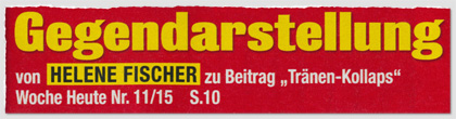 """Gegendarstellung von Helene Fischer zu Beitrag """"Tränen-Kollapts"""" – Woche Heute Nr. 11/15 – S. 10"""
