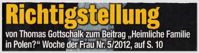 """Richtigstellung von Thomas Gottschalk zum Beitrag """"Heimliche Familie in Polen?"""" Woche der Frau Nr. 5/2012, auf S. 10"""