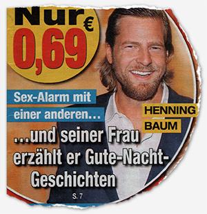 Henning Baum - Sex-Alarm mit einer anderen... ...und seiner Frau erzählt er Gute-Nacht-Geschichten